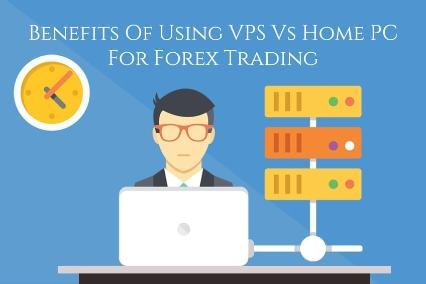 Benefits of using VPS vs Home PC for Forex Trading