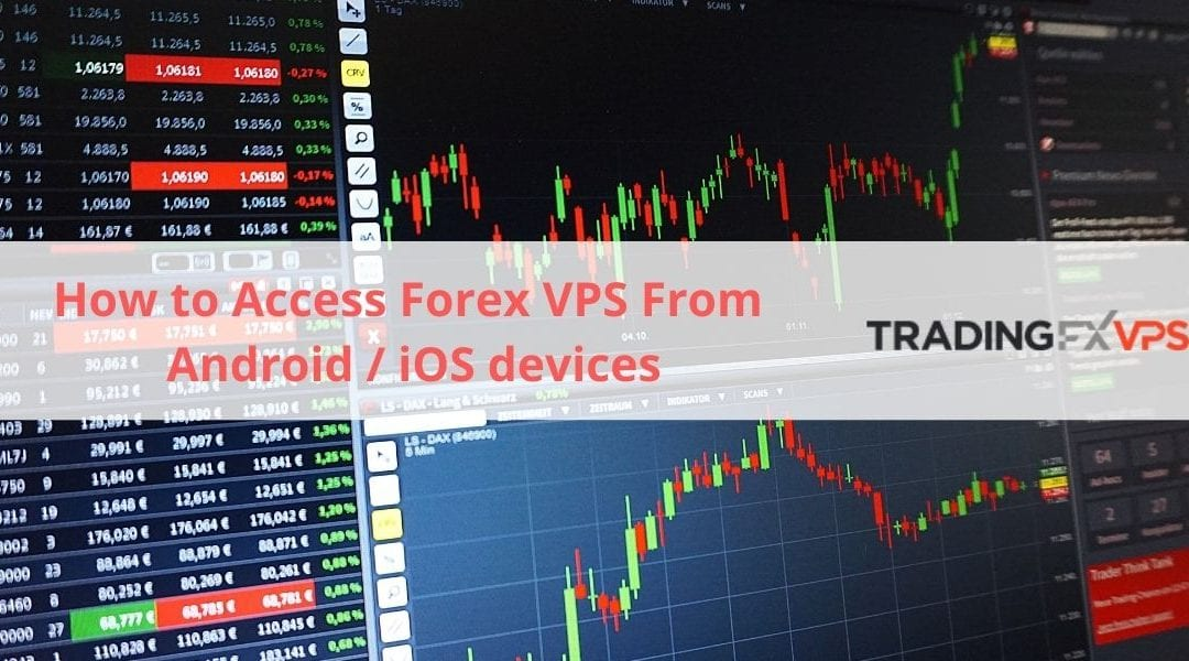 How to access Forex VPS from Android iOS smartphone
