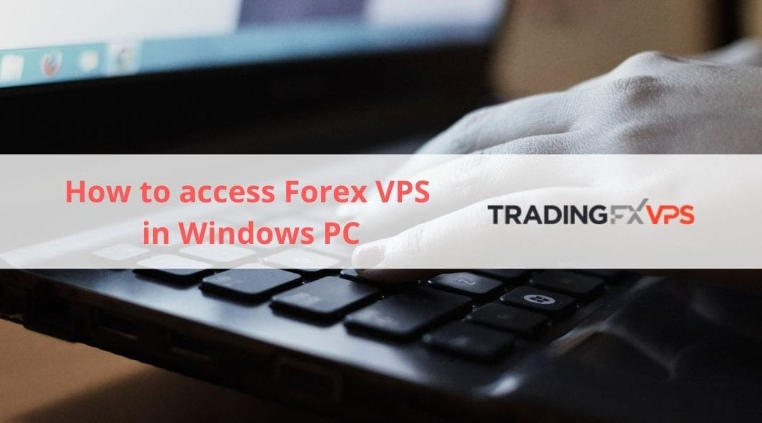 How to access Forex VPS in Windows PC