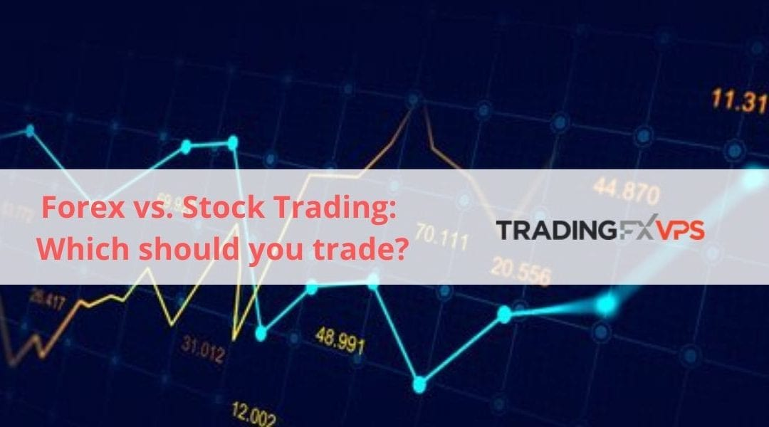Forex vs. Stock Trading: Which should you trade?